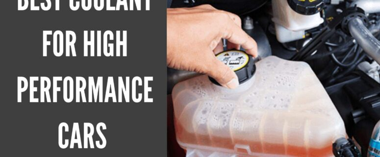 Best Coolant for High Performance Cars